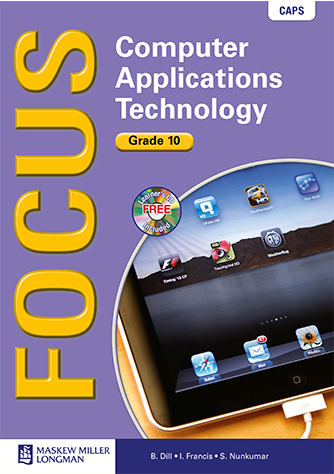 Focus Computer Applications Technology Grade 10 Learner's Book with CD (CAPS)