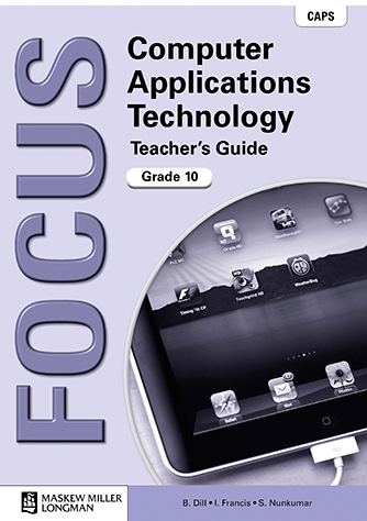 Focus Computer Applications Technology Grade 10 Teacher's Guide with CD (CAPS)