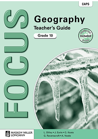 Focus Geography Grade 10 Teacher's Guide (CAPS)