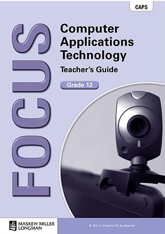 Focus Computer Applications Technology Grade 12 Teacher's Guide with CD (CAPS)
