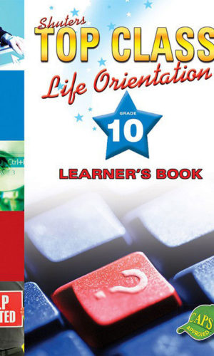 TOP CLASS Life Orientation GRADE 10 LEARNER'S BOOK