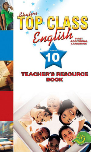 TOP CLASS ENGLISH FAL GRADE 10 TEACHER'S RESOURCE