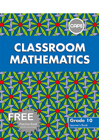 Classroom Mathematics Grade 10 Learners' Book & Free Practice Book (CAPS)