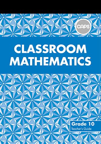 Classroom Mathematics Grade 10 Teacher's Guide & Free CD (CAPS)