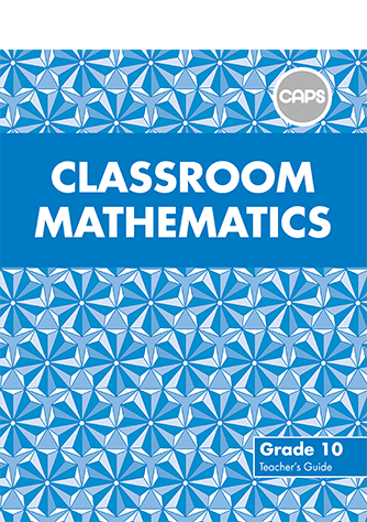 Classroom Mathematics Grade 10 Teacher's Guide & Free CD (CAPS)