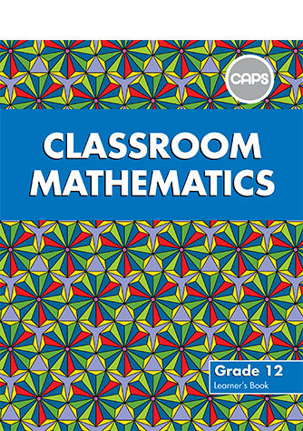 Classroom Mathematics Grade 12 Learner's Book (CAPS)