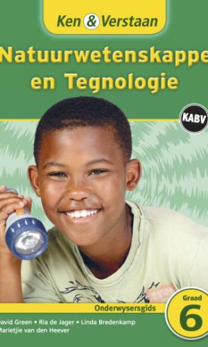 Ken & Verstaan Natuurwetenskappe en Tegnologie  Onderwysersgids Graad 6