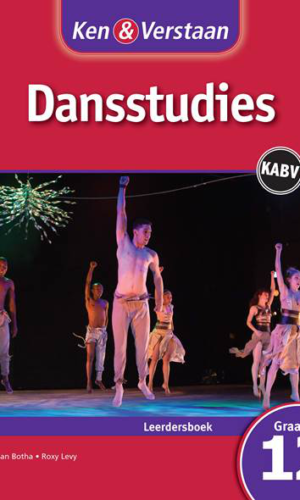 Ken & Verstaan Dansstudies Graad 12 Leerdersboek