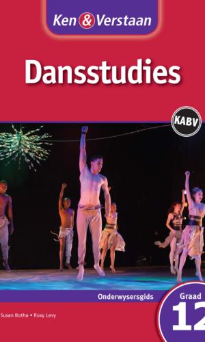 Ken & Verstaan Dansstudies Graad 12 Onderwysersgids