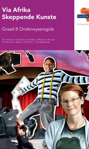 Via Afrika Skeppende Kunste Graad 8 Onderwysersgids (Printed book.)