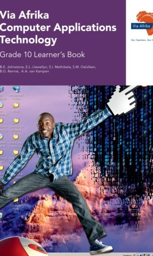 Via Afrika Computer AppliComputer Applications Technologyions Technology Grade 10 Learner's Book (Printed book.)