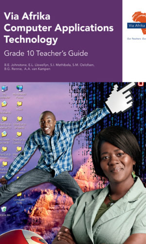 Via Afrika Computer AppliComputer Applications Technologyions Technology Grade 10 Teacher's Guide (Printed book.)