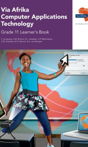 Via Afrika Computer AppliComputer Applications Technologyions Technology Grade 11 Learner's Book (Printed book.)