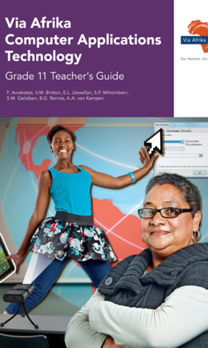Via Afrika Computer AppliComputer Applications Technologyions Technology Grade 11 Teacher's Guide (Printed book.)