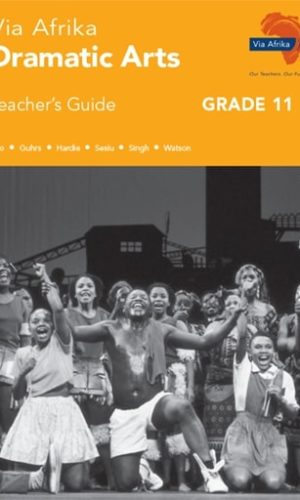 Via Afrika Dramatic Arts Grade 11 Teacher's Guide (Printed book.)
