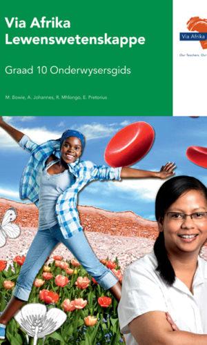 Via Afrika Lewenswetenskappe Graad 10 Onderwysersgids (Printed book.)