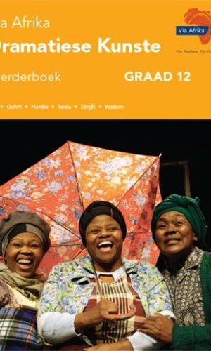 Via Afrika Dramatiese Kunste Graad 12 Leerderboek (Printed book.)
