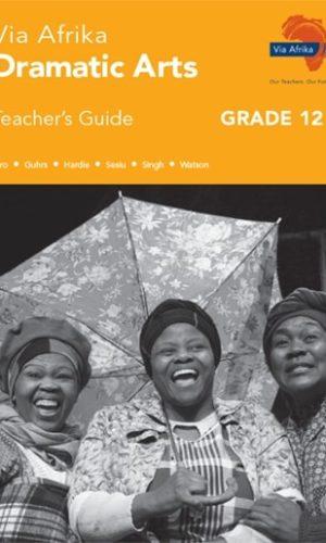 Via Afrika Dramatiese Kunste Graad 12 Onderwysersgids (Printed book.)
