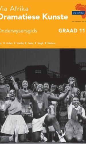 Via Afrika Dramatiese Kunste Graad 11 Onderwysersgids (Printed book.)