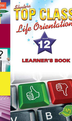 TOP CLASS Life Orientation GRADE 12 LEARNER'S BOOK