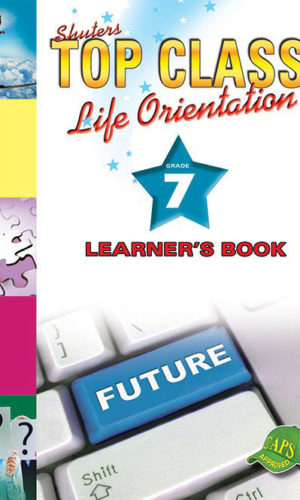 TOP CLASS Life Orientation GRADE 7 LEARNER'S BOOK