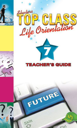 TOP CLASS Life Orientation GRADE 7 TEACHER'S GUIDE