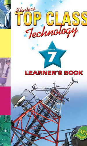 TOP CLASS Technology GRADE 7 LEARNER'S BOOK