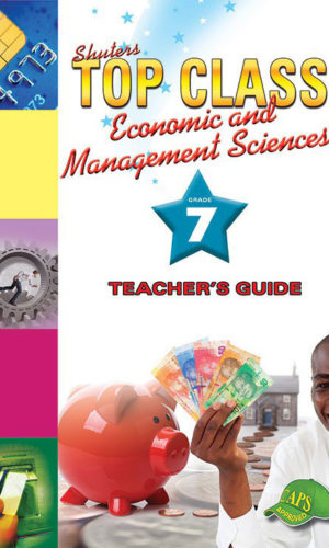 TOP CLASS Economic and Management Sciences GRADE 7 TEACHERS RESOURCE