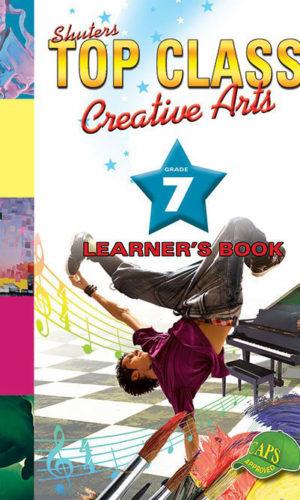 TOP CLASS Creative Arts GRADE 7 LEARNER'S BOOK