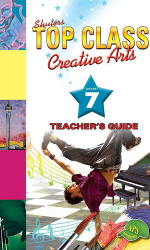 TOP CLASS Creative Arts GRADE 7 TEACHER'S GUIDE