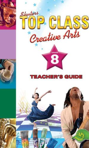 TOP CLASS Creative Arts GRADE 8 TEACHER'S GUIDE