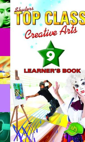 TOP CLASS Creative Arts GRADE 9 LEARNER'S BOOK
