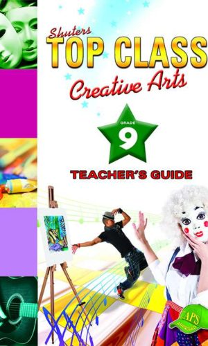 TOP CLASS Creative Arts GRADE 9 TEACHER'S GUIDE